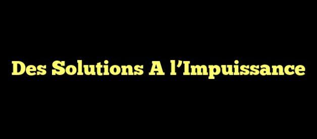 Des Solutions A l'Impuissance