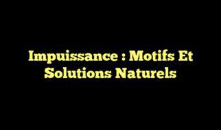 Impuissance : Motifs Et Solutions Naturels