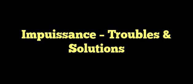 Impuissance – Troubles & Solutions