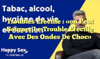 Troubles Erectile : «on Peut Soigner Le Trouble Erectile Avec Des Ondes De Choc»