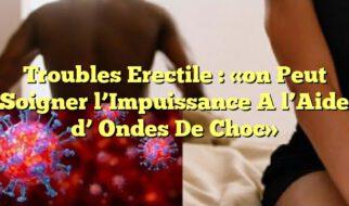 Troubles Erectile : «on Peut Soigner l'Impuissance A l'Aide d' Ondes De Choc»